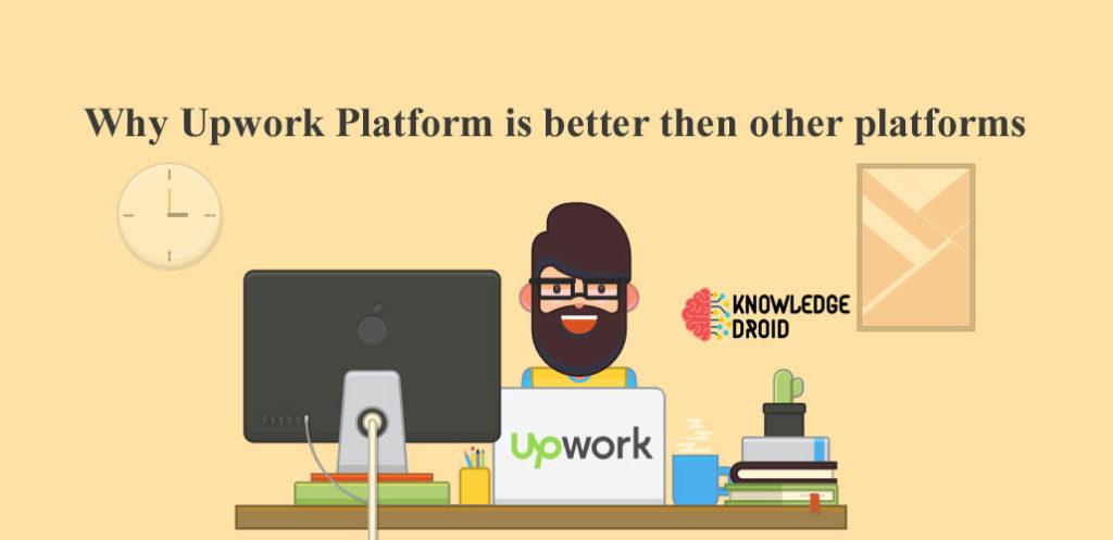 Why Upwork platform is better then other platforms